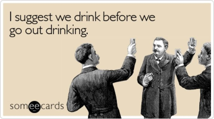 i-suggest-we-drink-before-we-go-out-funny-drinking-meme-card-image